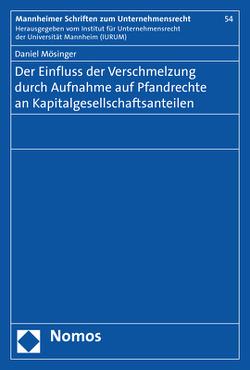 Der Einfluss der Verschmelzung durch Aufnahme auf Pfandrechte an Kapitalgesellschaftsanteilen von Mösinger,  Daniel