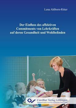 Der Einfluss des affektiven Commitments von Lehrkräften auf deren Gesundheit und Wohlbefinden von Ahlborn-Ritter,  Lena