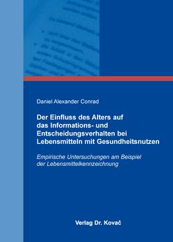 Der Einfluss des Alters auf das Informations- und Entscheidungsverhalten bei Lebensmitteln mit Gesundheitsnutzen von Conrad,  Daniel Alexander