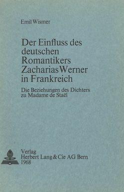 Der Einfluss des deutschen Romantikers Zacharias Werner in Frankreich von Wismer,  Emil