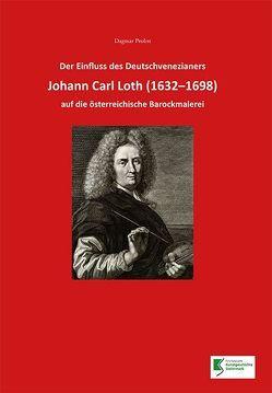 Der Einfluss des Deutschvenezianers Johann Carl Loth (1632-1698) auf die österreichische Barockmalerei von Probst,  Dagmar