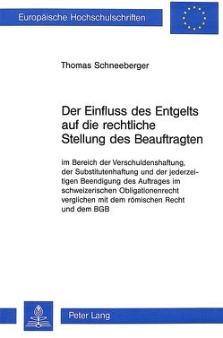 Der Einfluss des Entgelts auf die rechtliche Stellung des Beauftragten im Bereich der Verschuldenshaftung von Schneeberger,  Thomas