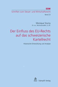 Der Einfluss des EU-Rechts auf das schweizerische Kartellrecht von Monique,  Sturny