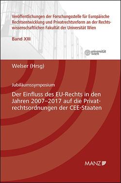 Der Einfluss des EU-Rechts in den Jahren 2007 – 2017 auf die Privatrechtsordnungen der CEE-Staaten von Welser,  Rudolf