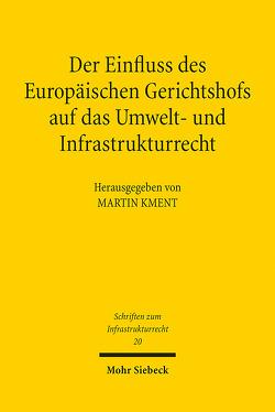 Der Einfluss des Europäischen Gerichtshofs auf das Umwelt- und Infrastrukturrecht von Kment,  Martin
