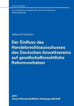 Der Einfluss des Handelsrechtsausschusses des Deutschen Anwaltvereins auf gesellschaftsrechtliche Reformvorhaben von Schaefer,  Albrecht