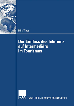 Der Einfluss des Internets auf Intermediäre im Tourismus von Tietz,  Dirk