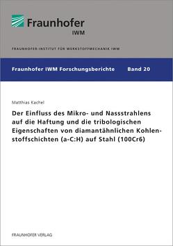 Der Einfluss des Mikro- und Nassstrahlens auf die Haftung und die tribologischen Eigenschaften von diamantähnlichen Kohlenstoffschichten (a-C:H) auf Stahl (100Cr6). von Kachel,  Matthias