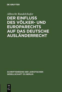 Der Einfluß des Völker- und Europarechts auf das deutsche Ausländerrecht von Randelzhofer,  Albrecht