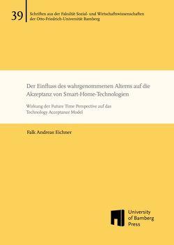 Der Einfluss des wahrgenommenen Alterns auf die Akzeptanz von Smart-Home-Technologien von Eichner,  Falk Andreas