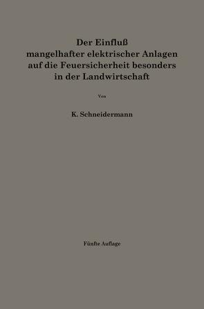 Der Einfluß mangelhafter elektrischer Anlagen auf die Feuersicherheit besonders in der Landwirtschaft von Schneidermann,  Karl