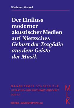 """Der Einfluss moderner akustischer Medien auf Nietzsches """"Geburt der Tragödie aus dem Geiste der Musik"""" von Gramel,  Waldemar"""