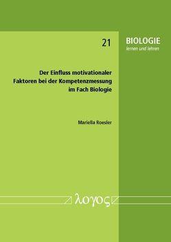 Der Einfluss motivationaler Faktoren bei der Kompetenzmessung im Fach Biologie von Roesler,  Mariella