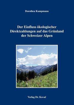 Der Einfluss ökologischer Direktzahlungen auf das Grünland der Schweizer Alpen von Kampmann,  Dorothea