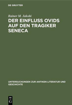 Der Einfluss Ovids auf den Tragiker Seneca von Jakobi,  Rainer M.