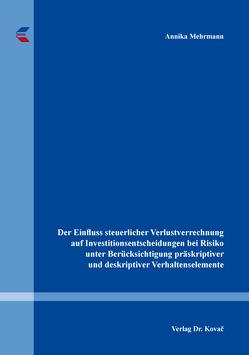 Der Einfluss steuerlicher Verlustverrechnung auf Investitionsentscheidungen bei Risiko unter Berücksichtigung präskriptiver und deskriptiver Verhaltenselemente von Mehrmann,  Annika
