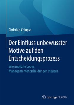 Der Einfluss unbewusster Motive auf den Entscheidungsprozess von Chlupsa,  Christian