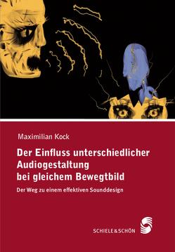 Der Einfluss unterschiedlicher Audiogestaltung bei gleichem Bewegtbild von Kock,  Maximilian