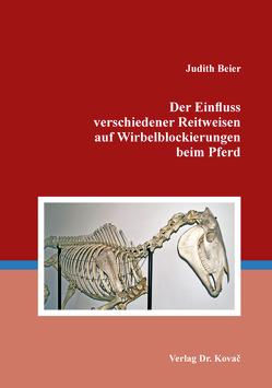 Der Einfluss verschiedener Reitweisen auf Wirbelblockierungen beim Pferd von Beier,  Judith