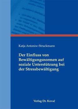 Der Einfluss von Bewältigungsnormen auf soziale Unterstützung bei der Stressbewältigung von Antoniw-Struckmann,  Katja