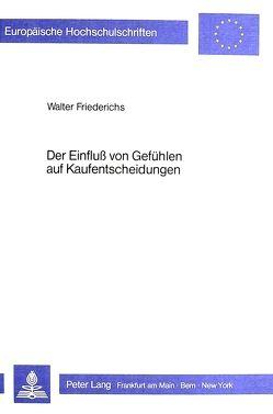 Der Einfluss von GefDer Einfluss von Gefühlen auf Kaufentscheidungen von Friederichs,  Walter