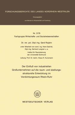 Der Einfluß von industriellen Großunternehmen auf die raum- und siedlungsstrukturelle Entwicklung im Verdichtungsraum Rhein-Ruhr von Rojahn,  Gerd