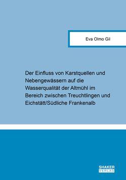 Der Einfluss von Karstquellen und Nebengewässern auf die Wasserqualität der Altmühl im Bereich zwischen Treuchtlingen und Eichstätt/Südliche Frankenalb von Olmo Gil,  Eva