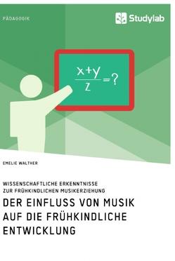 Der Einfluss von Musik auf die frühkindliche Entwicklung. Wissenschaftliche Erkenntnisse zur frühkindlichen Musikerziehung von Walther,  Emelie