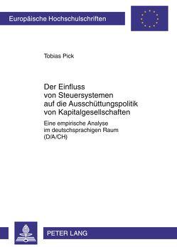 Der Einfluss von Steuersystemen auf die Ausschüttungspolitik von Kapitalgesellschaften von Pick,  Tobias