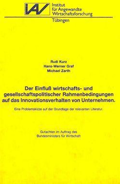 Der Einfluss wirtschafts- und gesellschaftspolitischer Rahmenbedingungen auf das Innovationsverhalten von Unternehmen von Graf,  Hans W, Kurz,  Rudi, Zarth,  Michael