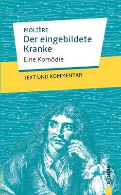 Der eingebildete Kranke: Molière: Eine Komödie von Molière,  Jean Baptiste