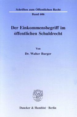 Der Einkommensbegriff im öffentlichen Schuldrecht. von Burger,  Walter