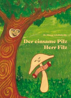 Der einsame Pilz Herr Filz von Gözübüyük,  Murat M.