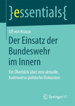 Der Einsatz der Bundeswehr im Innern von von Krause,  Ulf
