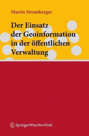 Der Einsatz der Geoinformation in der öffentlichen Verwaltung von Stromberger,  Martin