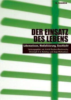 Der Einsatz des Lebens von Deuber-Mankowsky,  Astrid, Holzhey,  Christoph F. E., Michaelsen,  Anja
