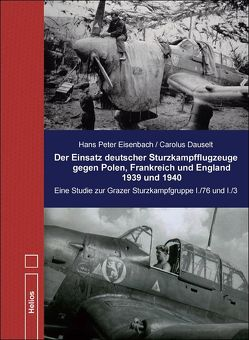 Der Einsatz deutscher Sturzkampfgruppen gegen Polen, Frankreich und England 1939 und 1940 von Dauselt,  Carolus, Eisenbach,  Hans Peter