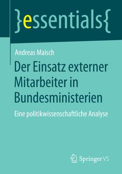 Der Einsatz externer Mitarbeiter in Bundesministerien von Maisch,  Andreas