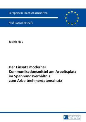 Der Einsatz moderner Kommunikationsmittel am Arbeitsplatz im Spannungsverhältnis zum Arbeitnehmerdatenschutz von Neu,  Judith