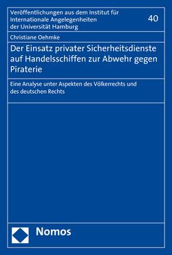 Der Einsatz privater Sicherheitsdienste auf Handelsschiffen zur Abwehr gegen Piraterie von Oehmke,  Christiane