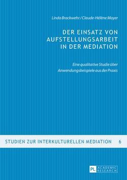 Der Einsatz von Aufstellungsarbeit in der Mediation von Brackwehr,  Linda, Mayer,  Claude-Hélène
