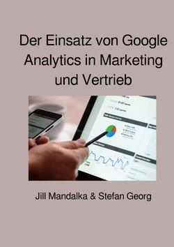 Der Einsatz von Google Analytics in Marketing und Vertrieb von Georg,  Stefan, Mandalka,  Jill