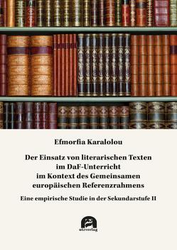 Der Einsatz von literarischen Texten im DaF-Unterricht im Kontext des Gemeinsamen europäischen Referenzrahmens von Karalolou,  Efmorfia