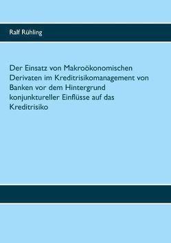 Der Einsatz von Makroökonomischen Derivaten im Kreditrisikomanagement von Banken vor dem Hintergrund konjunktureller Einflüsse auf das Kreditrisiko von Rühling,  Ralf