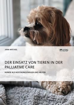 Der Einsatz von Tieren in der Palliative Care von Möckel,  Jana