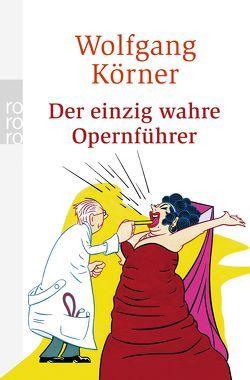 Der einzig wahre Opernführer von Körner ,  Wolfgang, Meinhardt,  Klaus