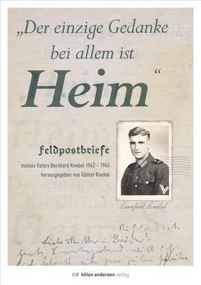 Der einzige Gedanke bei allem ist Heim * Feldpostbriefe meines Vaters von Knebel,  Günter
