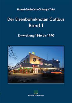 Der Eisenbahnknoten Cottbus, Band 1 von Großstück,  Harald, Thiel,  Christoph