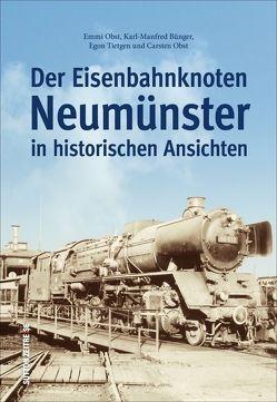 Der Eisenbahnknoten Neumünster von Bünger,  Karl-Manfred, Obst,  Carsten, Obst,  Emmi, Tietgen,  Egon