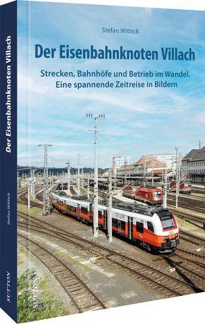 Der Eisenbahnknoten Villach von Wittich,  Stefan